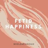 Fetid Happiness by Noelene Krogh
