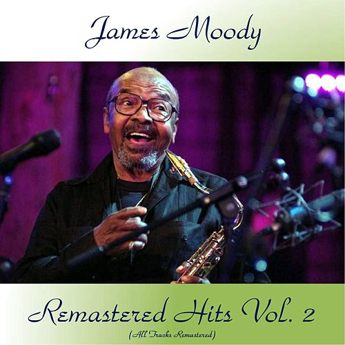 Remastered Hits Vol, 2 (All Tracks Remastered) de James Moody