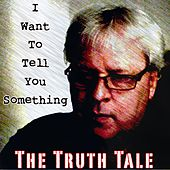 I Want To Tell You Something by The Truth Tale