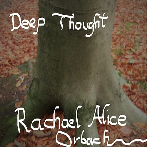 Deep Thought by Rachael Alice Orbach