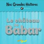 Nos grandes histoires : Le château de Babar by François Périer