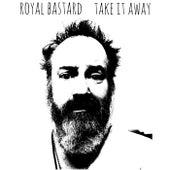 Take It Away by Royal Bastard