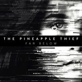 Far Below by The Pineapple Thief