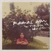You Make My Life a Better Place van Mamas Gun
