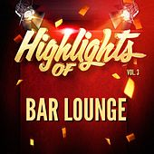 Highlights of Bar Lounge, Vol. 3 by Bar Lounge