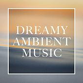 Dreamy Ambient Music by Various Artists
