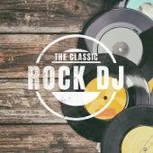The Classic Rock DJ von Various Artists
