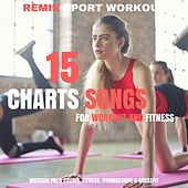 15 Bests Charts Songs for Workout and Fitness (Musique Pour Courir, Fitness, Gymnastique & Crossfit) by Remix Sport Workout