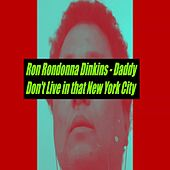 Daddy Don't Live in That New York City de Rondonna