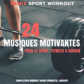 24 Musiques Motivantes Pour Le Sport, Fitness & Courir (Compilation Workout Sound Gymnastic, Crossfit) de Remix Sport Workout