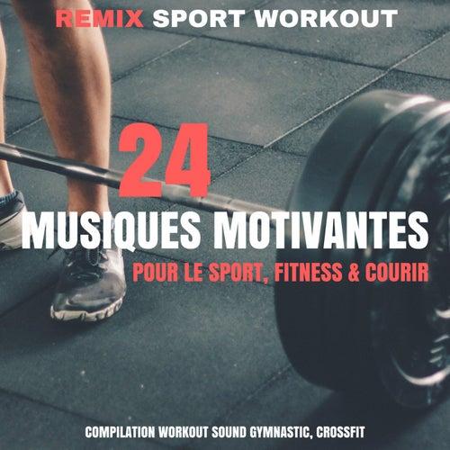 24 Musiques Motivantes Pour Le Sport, Fitness & Courir (Compilation Workout Sound Gymnastic, Crossfit) by Remix Sport Workout
