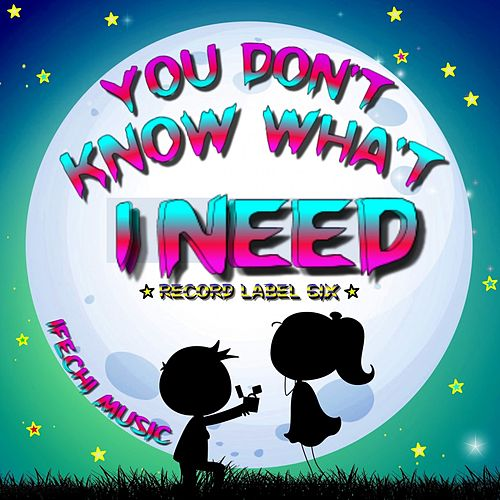 You Don't Know What I Need von Ifechi Music