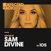 Defected Radio Episode 105 (hosted by Sam Divine) by Defected Radio