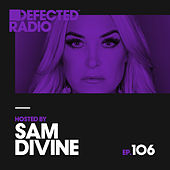 Defected Radio Episode 106 (hosted by Sam Divine) by Defected Radio