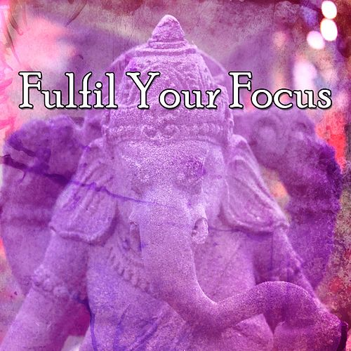 Fulfil Your Focus by Music For Meditation
