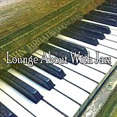 Lounge About With Jazz by Chillout Lounge