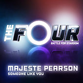 Someone Like You (The Four Performance) by Majeste Pearson