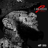 I Am Hoood 2 by Hoood