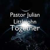 Together by Pastor Julian Littlejohn