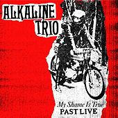 My Shame Is True (Past Live) by Alkaline Trio