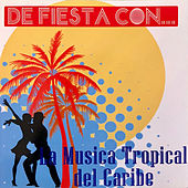 De Fiesta Con la Musica Tropical del Caribe de Various Artists