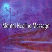 Mental Healing Massage von Massage Therapy Music