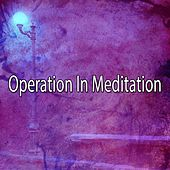 Operation In Meditation von Lullabies for Deep Meditation