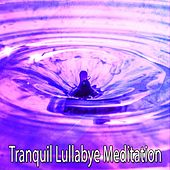 Tranquil Lullabye Meditation von Lullabies for Deep Meditation