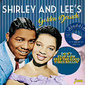Shirley & Lee's Golden Decade: Don't Stop Now Keep the Good Times Rollin' by Shirley and Lee