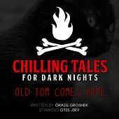 Old Tom Comes Home von Chilling Tales for Dark Nights