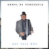Que Vale Más de Angel de Venezuela