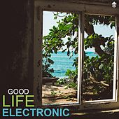 Good Life Electronic by Various Artists