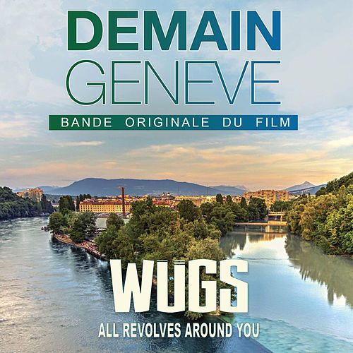 All Revolves Around You (Bande Originale du Film Demain Genève) by Wugs