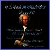 Bach: In Musical Box 30 / The Well-Tempered Clavier Book I, 7-12 BWV 852-857 by Shinji Ishihara