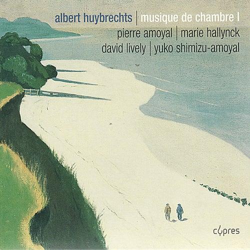 Huybrechts: Sonate pour violon et piano, Chant funèbre pour violoncelle et piano, Trio à cordes by Pierre Amoyal