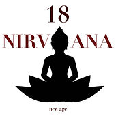 18 Nirvana - Experience 18 Health Benefits by Listening to the Most Relaxing New Age Music von Pure Massage Music