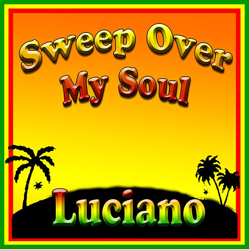 Sweep Over My Soul by Luciano