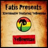 Fatis Presents Xterminator featuring Yellowman de Yellowman