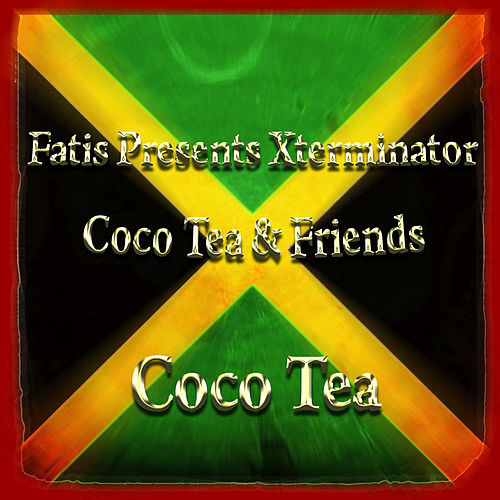 Fatis Presents Xterminator Coco Tea & Friends by Cocoa Tea