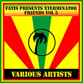 Fatis Presents Xterminator Friends Vol 5 de Various Artists