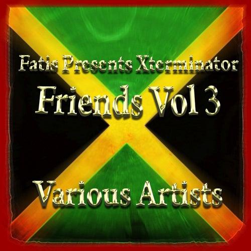 Fatis Presents Xterminator Friends Vol 3 by Various Artists