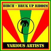Birch - Bruk Up Riddim by Various Artists