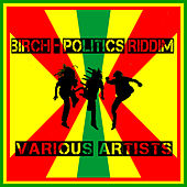 Birch - Politics Riddim by Various Artists