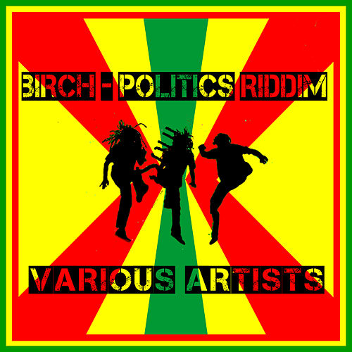 Birch - Politics Riddim by Various Artists