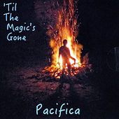'Til the Magic's Gone von Pacifica