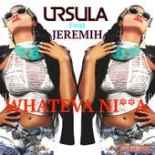 Whateva Ni**A by Ursula