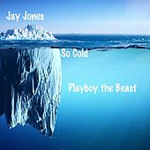 So Cold (feat. Playboy the Beast) von Jay Jones