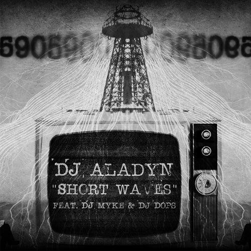 Short Waves (feat. Dj Mike,Dj Dops) by DJ Aladyn
