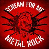 Scream for Me: Metal Rock by Various Artists