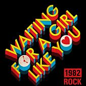 Waiting for a Girl Like You: 1982 Rock von Various Artists